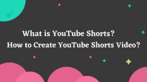 Read more about the article What is YouTube Shorts & How to Create YouTube Shorts Video?